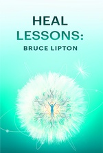 Heal Lessons: Bruce Lipton