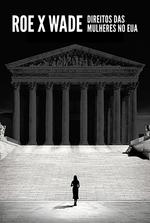 Roe x Wade: Direitos das Mulheres nos EUA